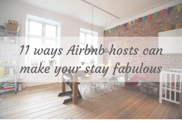 11 ways AirBNB hosts can make your stay fabulous